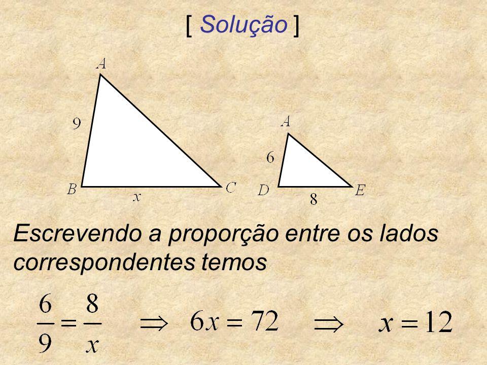 [ Solução ] Escrevendo a proporção entre os lados correspondentes temos